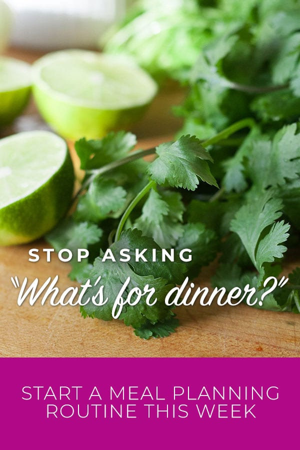 stop asking what's for dinner. start a meal planning routine this week